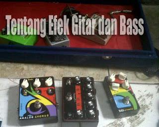 Tentang Efek Gitar Atau Bass