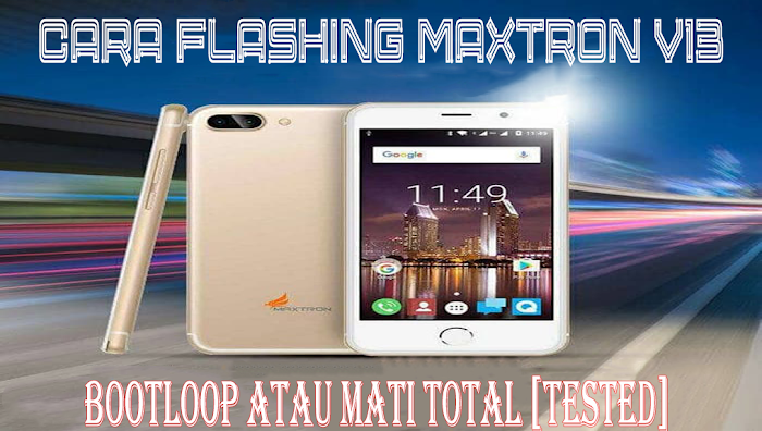 Cara Flashing Maxtron V13 Bootloop atau Mati Total [Tested]
