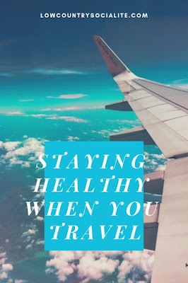 Staying Healthy When You Travel, The Low Country Socialite, Plus Size Blogger, Savannah Georgia, Hinesville Georgia