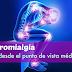 LA FIBROMIALGIA DESDE EL PUNTO DE VISTA MÉDICO.