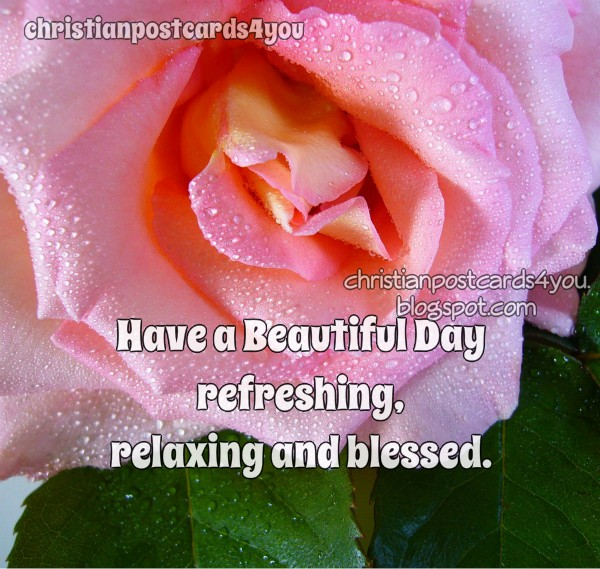 have a nice day, blessed, relaxing, christian free card for a good morning, blessings. Nice christian image