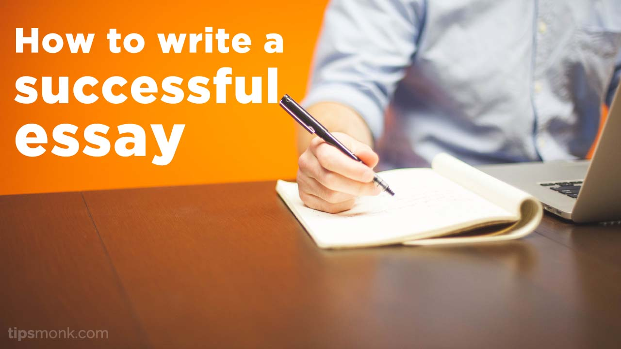 How to write a successful essay - Tipsmonk