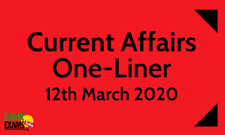 Current Affairs One-Liner: 12th March 2020