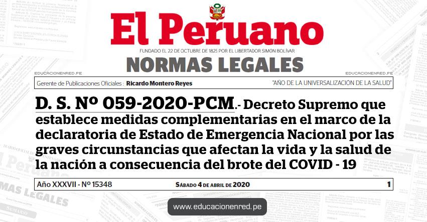 D. S. Nº 059-2020-PCM.- Decreto Supremo que establece medidas complementarias en el marco de la declaratoria de Estado de Emergencia Nacional por las graves circunstancias que afectan la vida y la salud de la nación a consecuencia del brote del COVID - 19