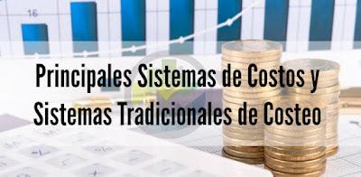 Principales Sistemas de Costos y Sistemas Tradicionales de Costeo