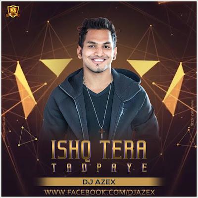Ishq Tera Tadpaye (Remix) – DJ AzEX