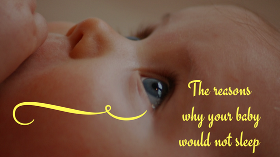 The reasons why your baby would not sleep