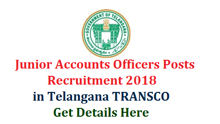 Telangana TRANSCO JAOs Recruitment 2018 Notification - Details  TS Transmission Corporation TRANSCO inviting Online Application Forms for the Post of Junior Accounts Officers from Eligible and intended candidates in Telangana | Apply Online for Telangana TRANSCO JAO Posts | Get Details here about Telangana TRANSCO JAOs like Eligibility Educational Qualifications Schedule to Upload/Submit Online Application Form exam dates and Pattern Selection Procedure at Official website 1. Applications are invited On-line from qualified candidates through  the proforma Application to be made available on http://tstransco.cgg.gov.in to the post of Junior Accounts Officer. telangana-transco-jaos-junior-accounts-officers-recruitment-2018-details
