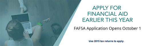 banner showing a student surfing online via a laptop.  Text: Apply for Financial Aid Earlier this Year.  FAFSA Application Opens October 1.  Use 2015 tax returns to apply.