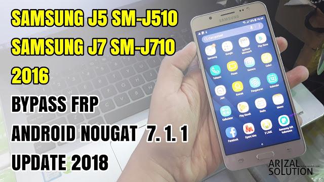 Bypass Frp Samsung Galaxy J5 SMJ510 Dan J7 SMJ710 2016 Nougat 7.1.1 Remove Google Account Latest Metode 2018