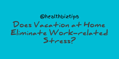 Does Vacation at Home Eliminate Work-related Stress?