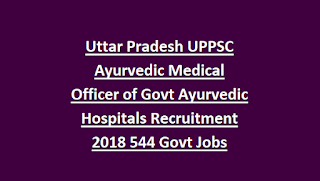 Uttar Pradesh UPPSC Ayurvedic Medical Officer of Government Ayurvedic Hospitals Recruitment Notification 2018 544 Govt Jobs Online