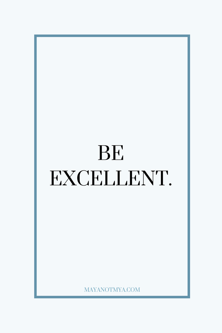 BE EXCELLENT.