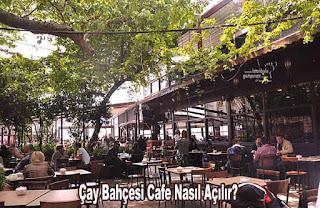 ÇAY BAHÇESİ CAFE NASIL AÇILIR?