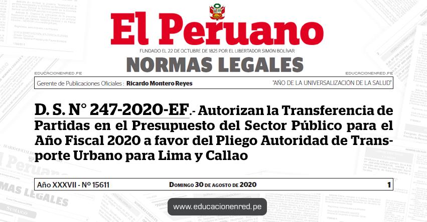 D. S. N° 247-2020-EF.- Autorizan la Transferencia de Partidas en el Presupuesto del Sector Público para el Año Fiscal 2020 a favor del Pliego Autoridad de Transporte Urbano para Lima y Callao