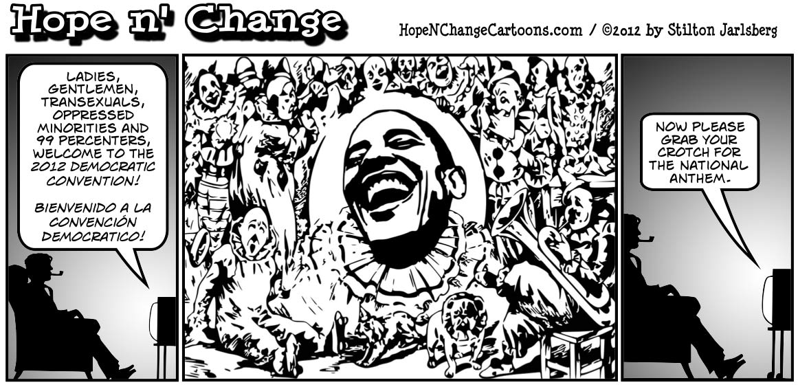 The 2012 Democratic Convention will be a three ring circus with Obama the main clown, stilton jarlsberg, tea party, hopenchange, hope and change, hope n' change, obama jokes