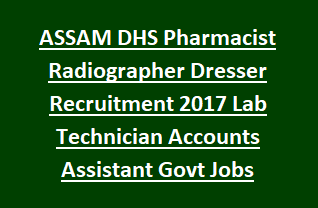 ASSAM DHS Pharmacist Radiographer Dresser Recruitment 2017 Lab Technician Accounts Assistant Govt Jobs Notification