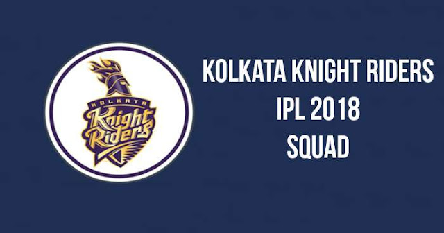 KKR Team Squad for IPL 2018: Kolkata Knight Riders Players List for IPL 2018