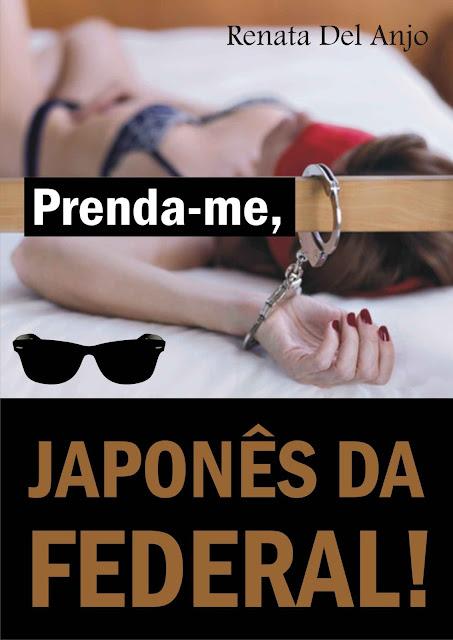 Prenda-me, Japonês da Federal! Renata Del Anjo