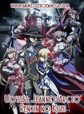 Ulysses Jeanne D arc To Renkin No Kishi: Todos los Capítulos (04/12) [MEGA - MediaFire] TV ¡Actualizable!