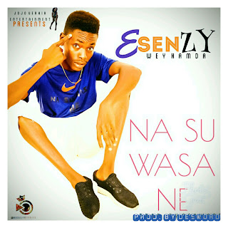 [New Music] Esenzy Weyhamda - Na Su Wasa Ne | Mixed. By DeSword