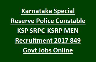 Karnataka Special Reserve Police Constable KSP SRPC-KSRP MEN Recruitment 2017 849 Govt Jobs Online