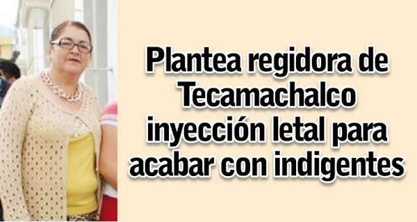 Propongo inyección letal para indigentes: Ex Regidora de Tecamachalco