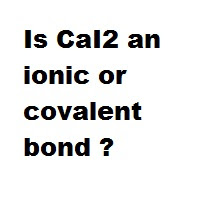 Is CaI2 an ionic or covalent bond ?