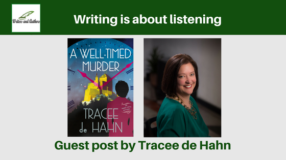 Writing is about listening, guest post by Tracee de Hahn