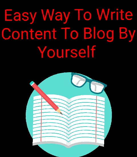 Easy Way To Write Content To Blog By Yourself