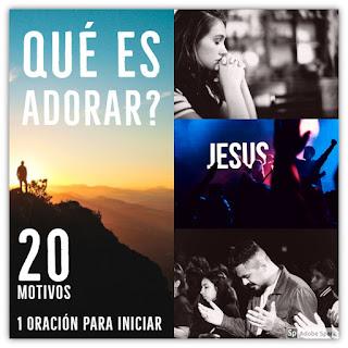Qué es Adorar a Dios? 20 Motivos y 1 Oración