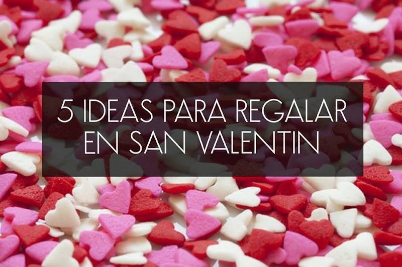 5 IDEAS PARA REGALAR EN SAN VALENTIN ♥