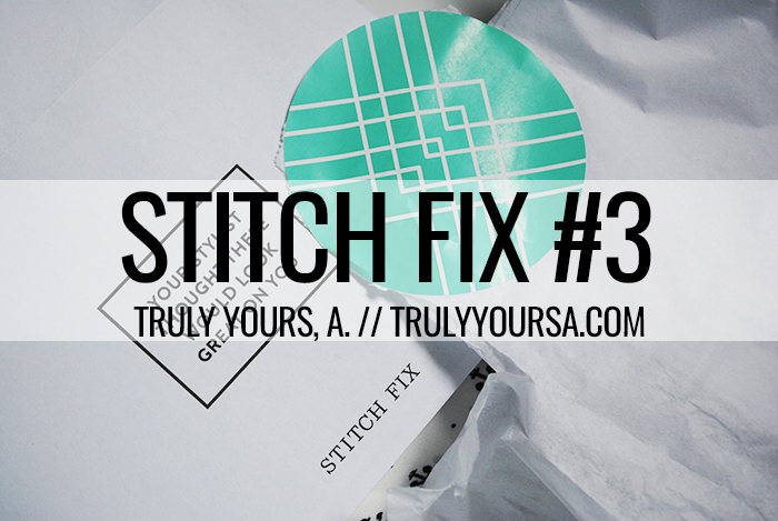 What is Stitch Fix? Stitch Fix is the personal styling service tailored to your taste, budget, and lifestyle. Simply fill out the Stitch Fix Style Profile and their personal stylists will handpick a selection of five clothing items and accessories unique to you. You can buy what you like and return the rest! One of the best things about Stitch Fix is that it eliminates dressing rooms and unsuccessful shopping trips. I don't know about you guys, but I hate going out to find a specific piece and coming home empty-handed. I can request certain items and my stylist sends items catered to my style and budget right over. What's not to love about that?! Ready to sign up? Click the pic below and get started! Today on Truly Yours, A. I'm sharing my most recent Stitch Fix. I was pretty excited about all of the pieces I received and I couldn't wait to share them all with you!