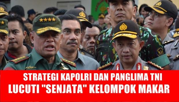 "Strategi Kapolri dan Panglima TNI Lucuti ""Senjata"" Kelompok Makar"