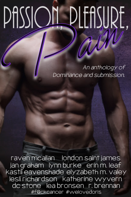 Passion, Pleasure , Pain an #anthology to benefit @mamaD8 's family RIP Doris #f@ckcancer #weloveDoris