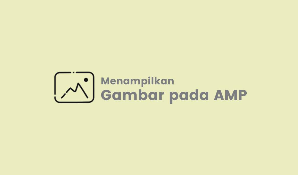 Cara Menampikan Gambar Pada AMP