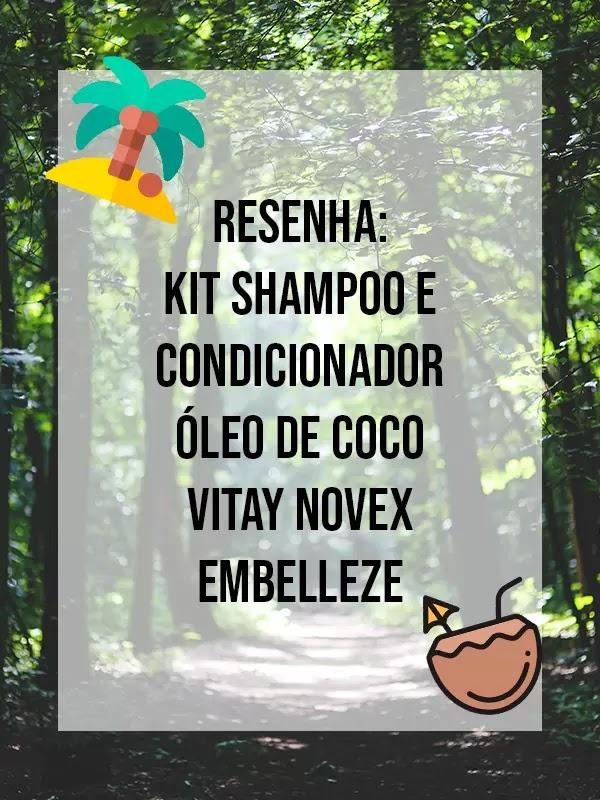 Resenha: Kit Shampoo e Condicionador Óleo de Coco Vitay Novex da Embelleze