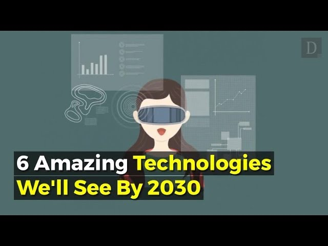 This Is The Future! 6 Amazing Technologies We'll See By 2030 [video]