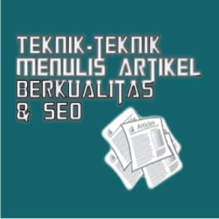 Teknik - teknik Menulis Artikel Berkualitas dan SEO