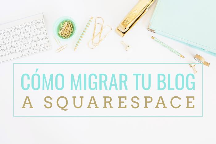 Cómo migrar el contenido de tu blog a Squarespace