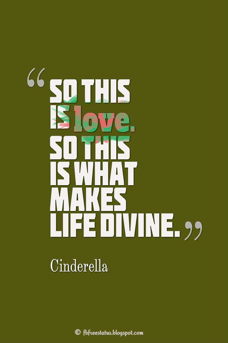 "Cinderella Quotes, ""So this is love. So this is what makes life divine."" ― Cinderella"