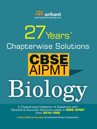BIOLOGY:- 27 YEARS' CHAPTER WISE SOLUTIONS OF CBSE AIPMT & NEET