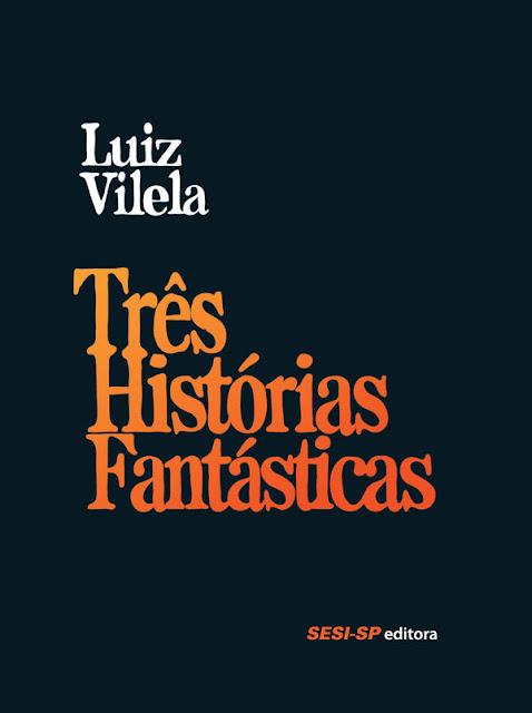 Três Histórias Fantásticas Luiz Vilela