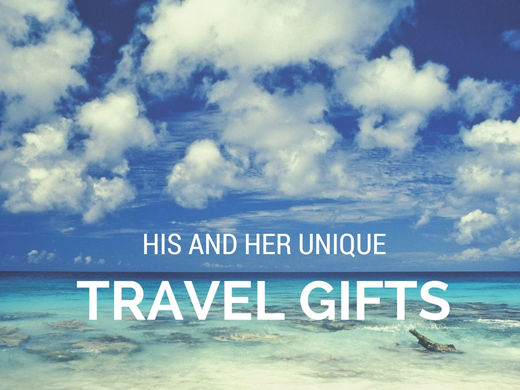 Unique Travel Gifts For Him And Her Shariluxtravel