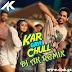 Kar Gayi Chull - Remix - DJ AK