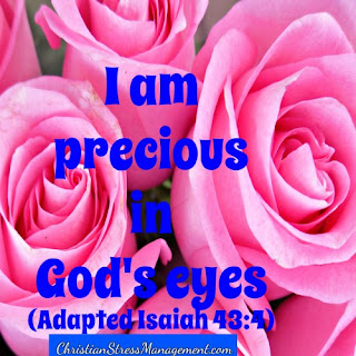 I am precious in God's eyes. (Adapted Isaiah 43:4)