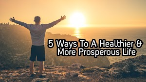 5 Ways To A Healthier And  More Prosperous Life