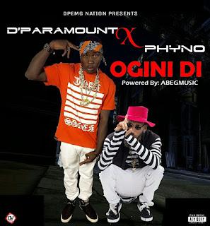 [MUSIC] D'Paramount Feat. Phyno - Ogini di
