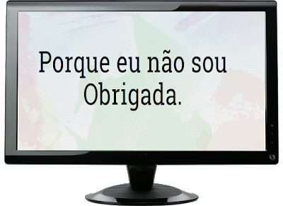 http://porqueeunaosouobrigada.blogspot.com.br/