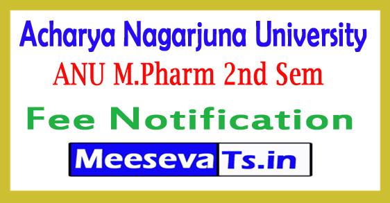 Acharya Nagarjuna University M.Pharm 2nd Sem Fee Notification